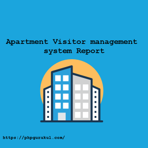 Apartment Visitor Management System Project Report