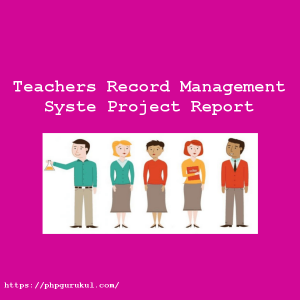 teachersrecordmanagementsystemprojectreport