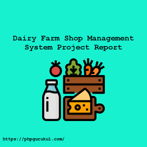 Dairy Farm Shop Management System Project Report