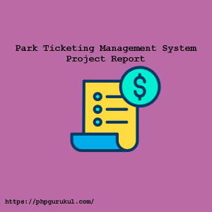 Park-Ticketing-Management-System-Project-Report