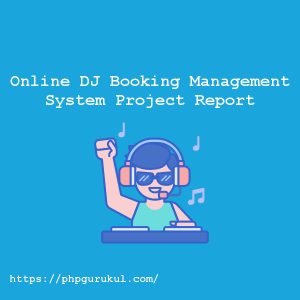 Online DJ Booking Management System Project Report