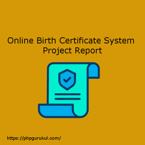 Online-Birth-Certificate-System-Project-Report