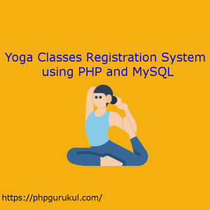 Yoga Classes Registration System using PHP and MySQL