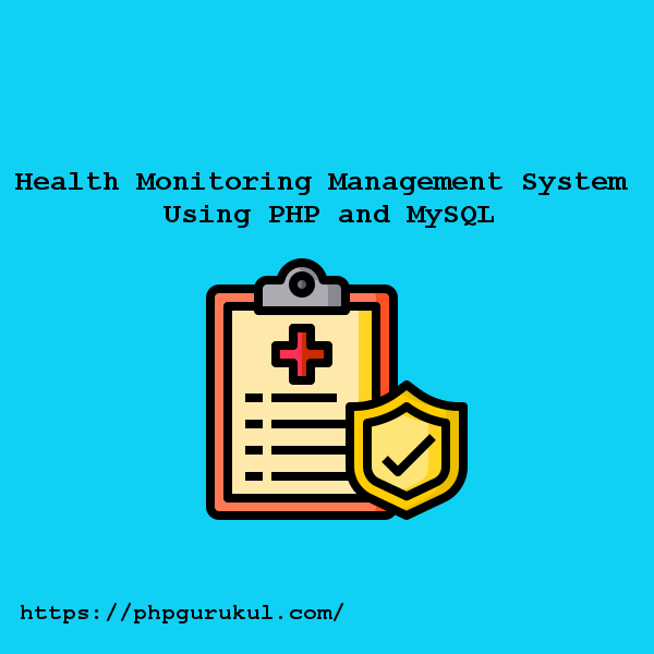 Health Monitoring Management System Using PHP and MySQL