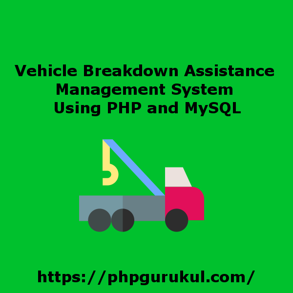 Vehicle Breakdown Assistance Management System Using PHP and MySQL